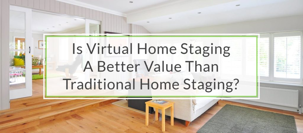 Is Virtual Home Staging A Better Value Than Traditional Home Staging?
